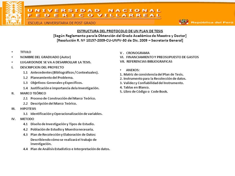 ESTRUCTURA DEL PROTOCOLO DE UN PLAN DE TESIS [Según Reglamento para la Obtención del Grado Académico de Maestro y Doctor] [Resolución R. Nº 10157-2009-CU-UNFV-30 de Dic. 2009 – Secretaria General]